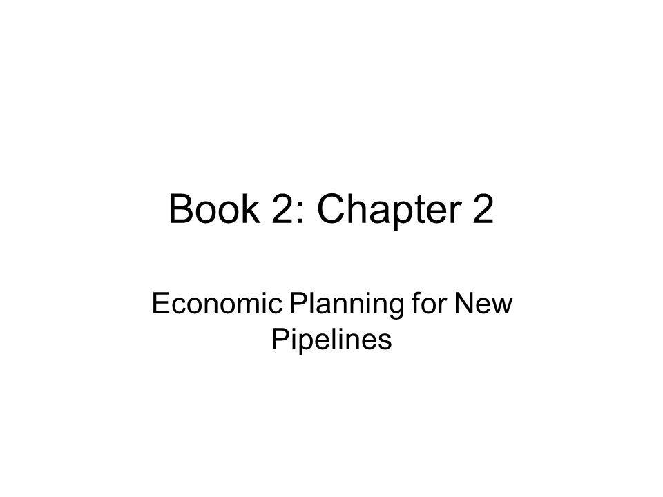 Book 2: Chapter 2 Economic Planning for New Pipelines
