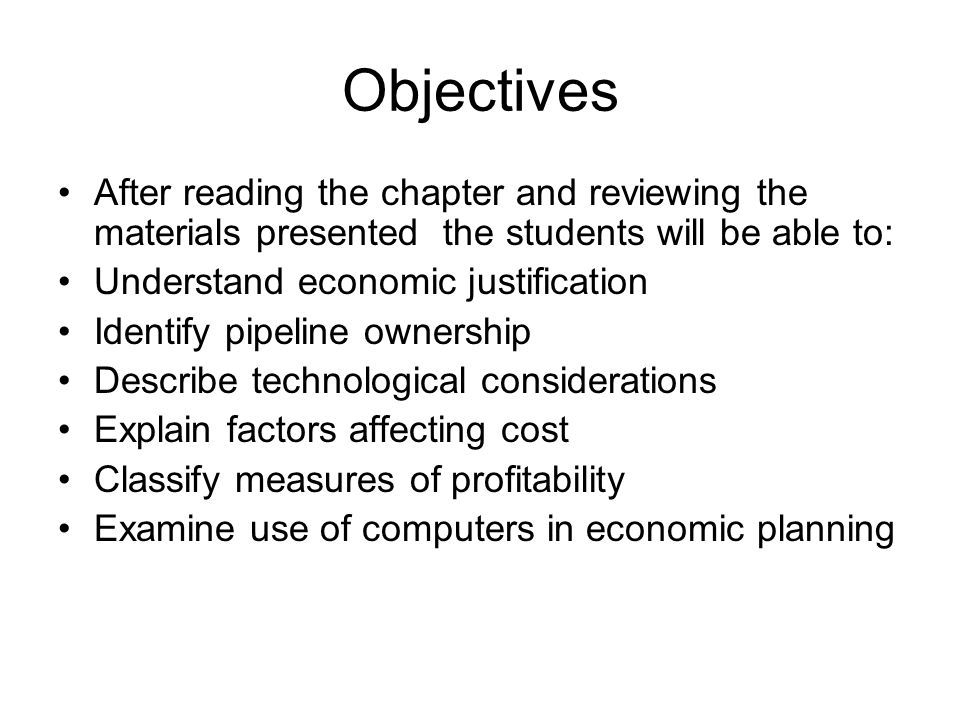 Objectives After reading the chapter and reviewing the materials presented the students will be able to: Understand economic justification Identify pi