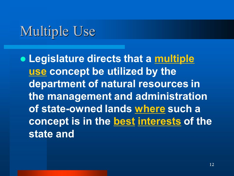 12 Multiple Use Legislature directs that a multiple use concept be utilized by the department of natural resources in the management and administration of state-owned lands where such a concept is in the best interests of the state and
