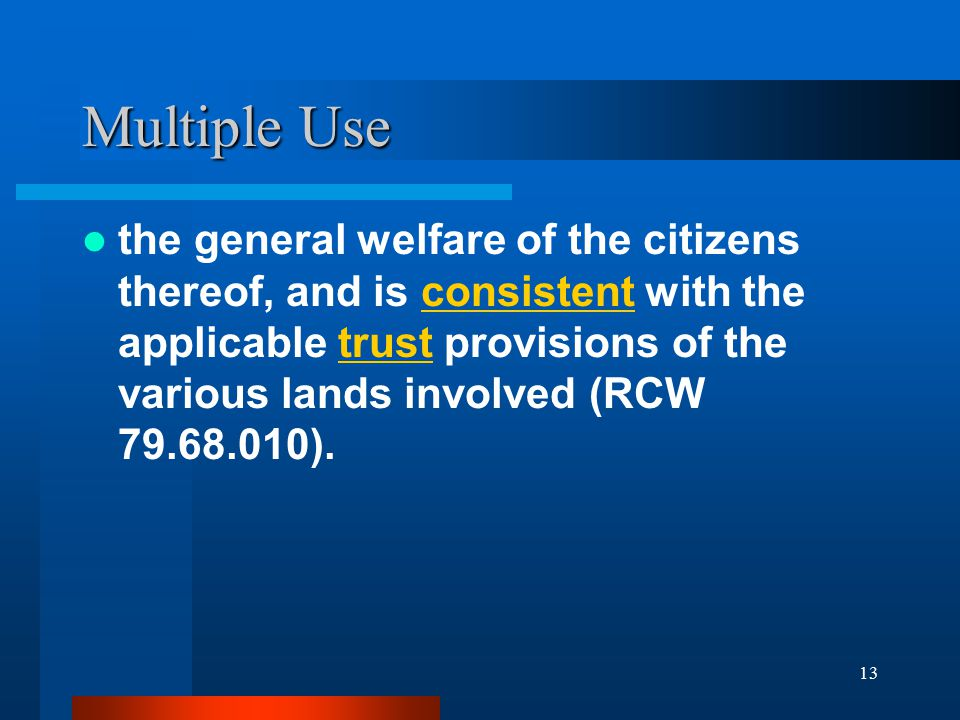 13 Multiple Use the general welfare of the citizens thereof, and is consistent with the applicable trust provisions of the various lands involved (RCW