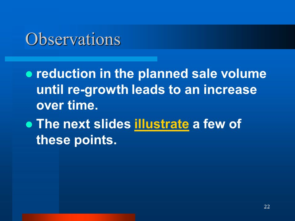 22 Observations reduction in the planned sale volume until re-growth leads to an increase over time. The next slides illustrate a few of these points.