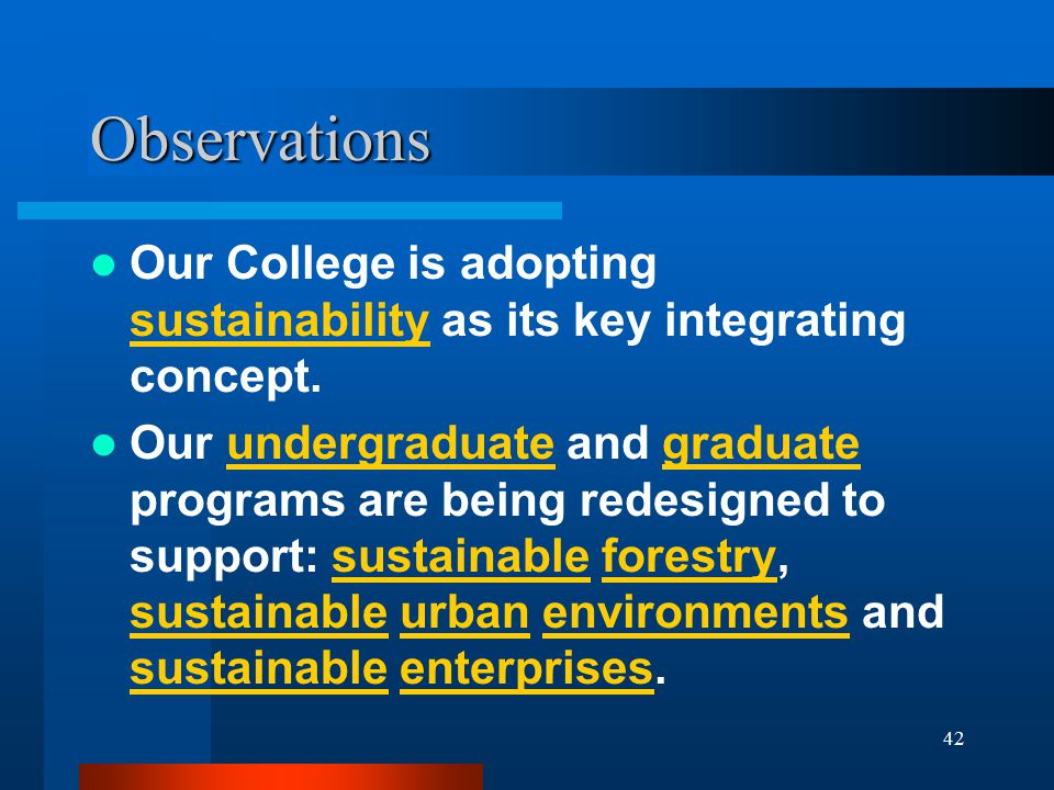 42 Observations Our College is adopting sustainability as its key integrating concept. Our undergraduate and graduate programs are being redesigned to