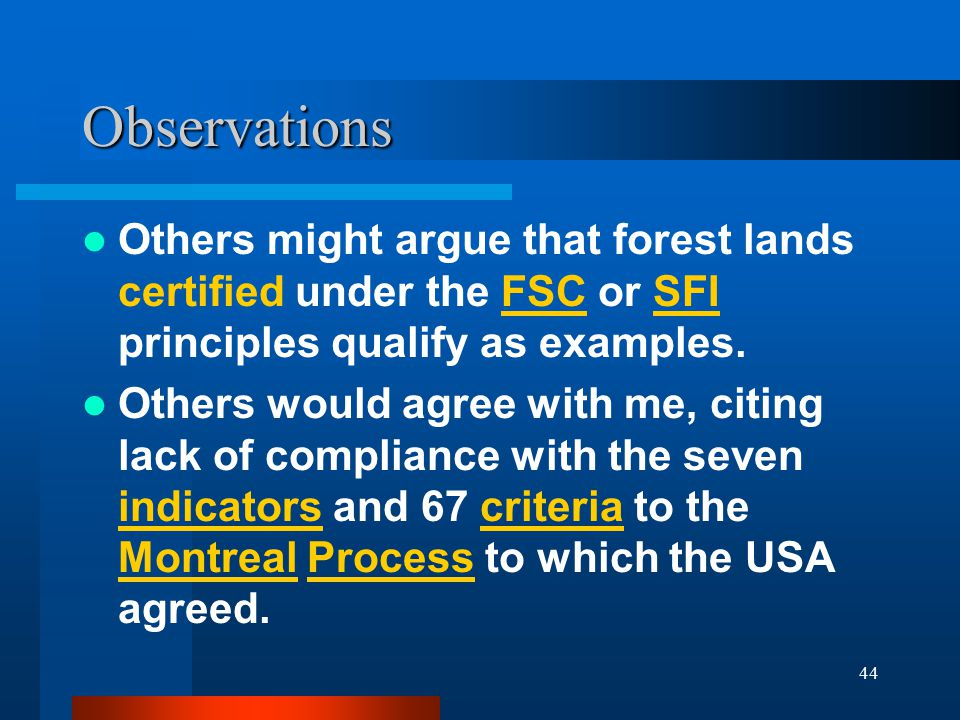 44 Observations Others might argue that forest lands certified under the FSC or SFI principles qualify as examples.