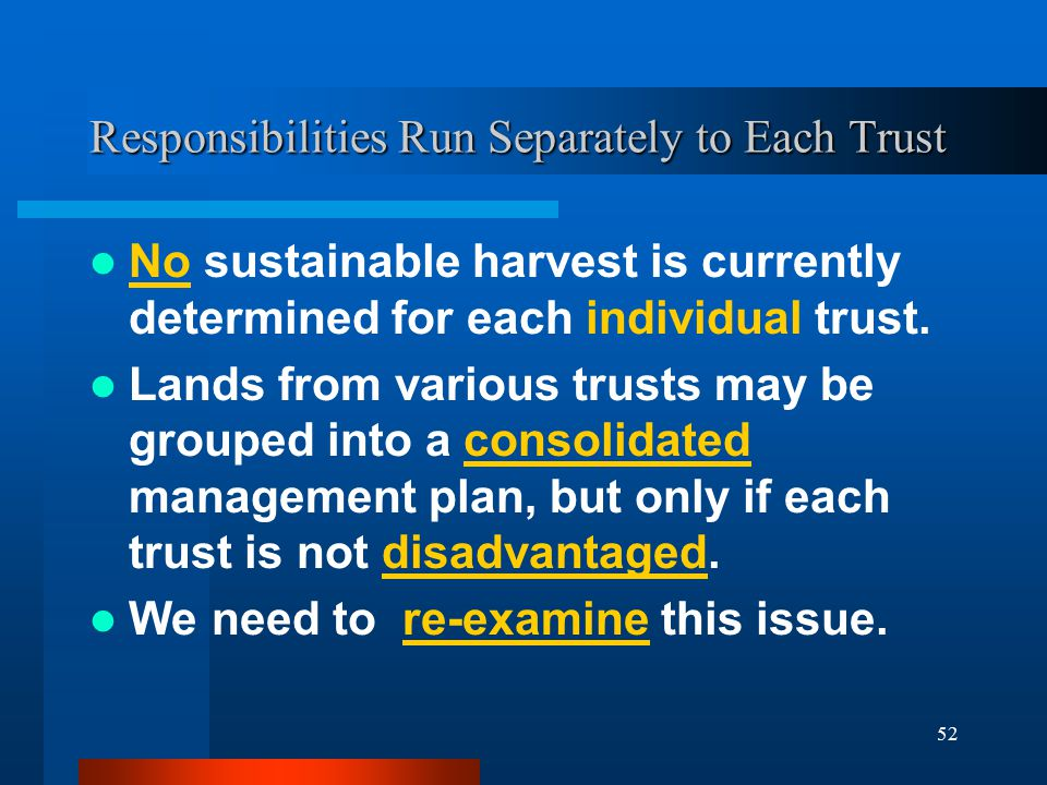 52 Responsibilities Run Separately to Each Trust No sustainable harvest is currently determined for each individual trust.