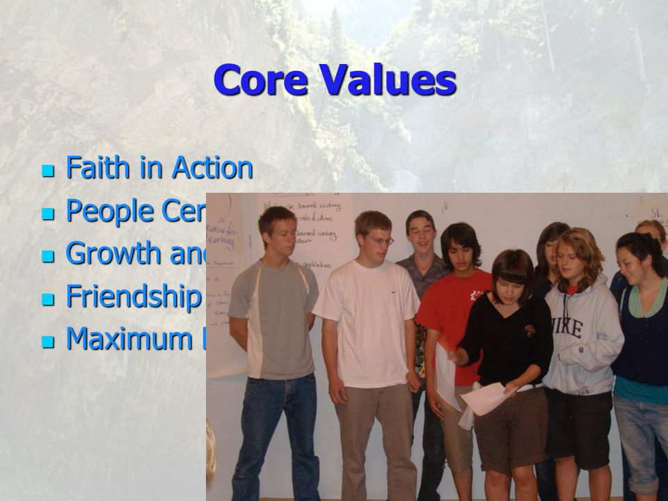 Core Values Faith in Action People Centered, Participant Driven Growth and Development Friendship and Collaboration Maximum Diversity