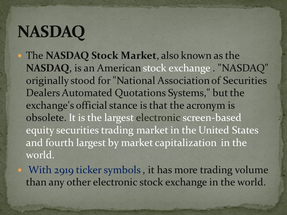 The NASDAQ Stock Market, also known as the NASDAQ, is an American stock exchange.