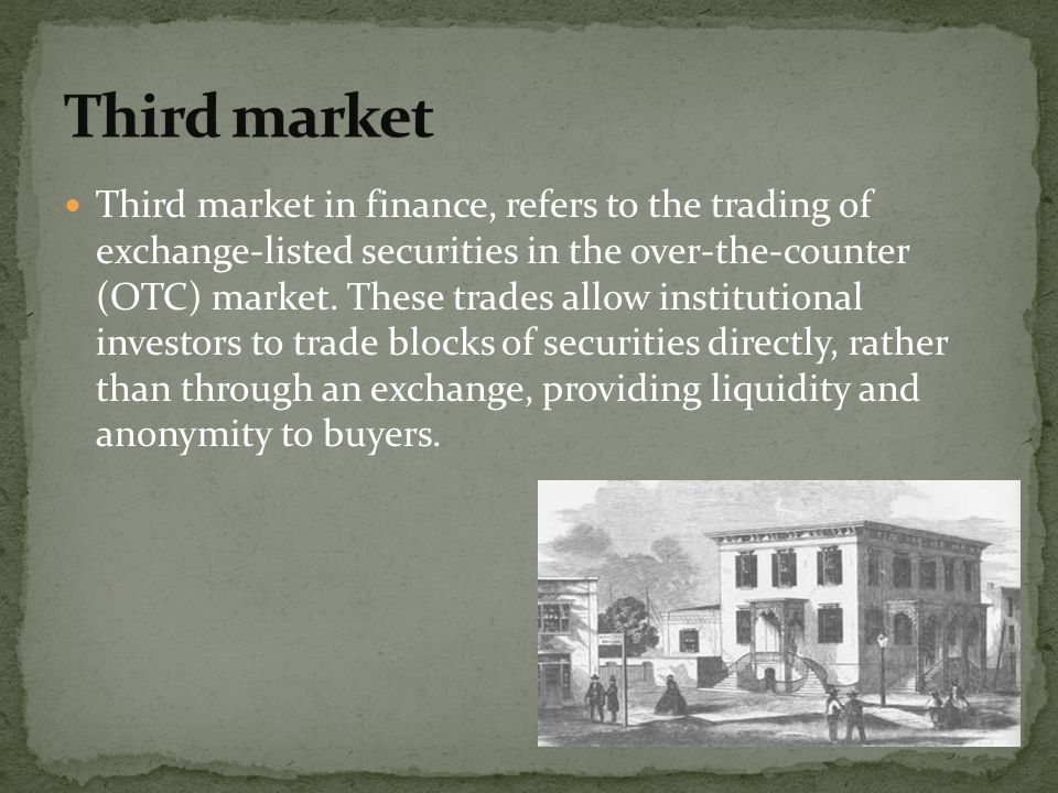 Third market in finance, refers to the trading of exchange-listed securities in the over-the-counter (OTC) market. These trades allow institutional in