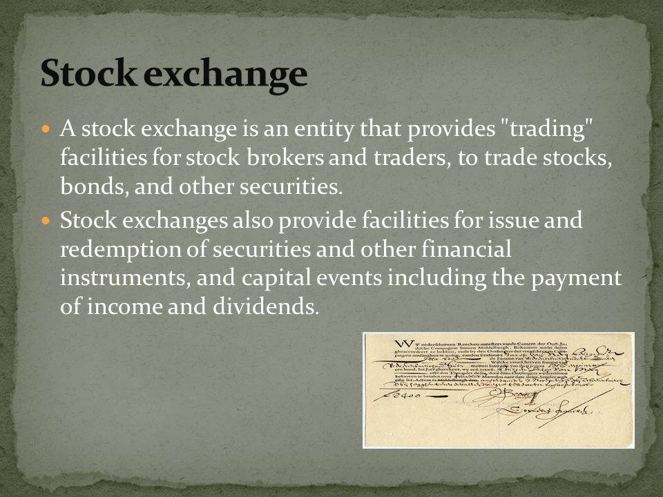 A stock exchange is an entity that provides