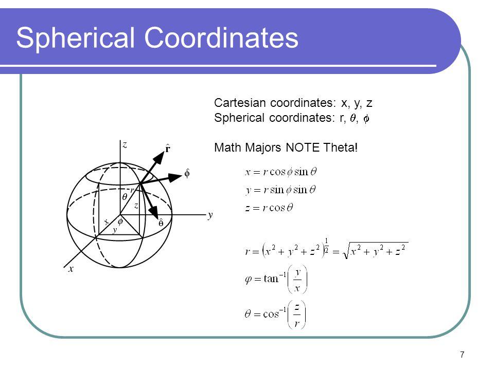 7 Spherical Coordinates Cartesian coordinates: x, y, z Spherical coordinates: r, ,  Math Majors NOTE Theta!