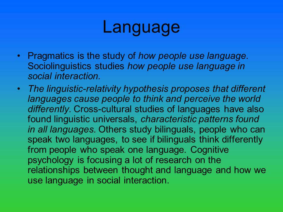 Language Pragmatics is the study of how people use language.