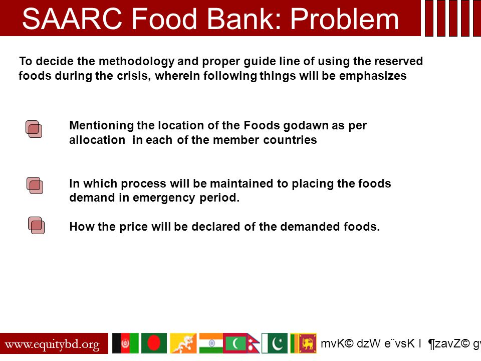 www.equitybd.org mvK© dzW e¨vsK I ¶zavZ© gvby‡li cÖZ¨vkv To decide the methodology and proper guide line of using the reserved foods during the crisis, wherein following things will be emphasizes Mentioning the location of the Foods godawn as per allocation in each of the member countries In which process will be maintained to placing the foods demand in emergency period.
