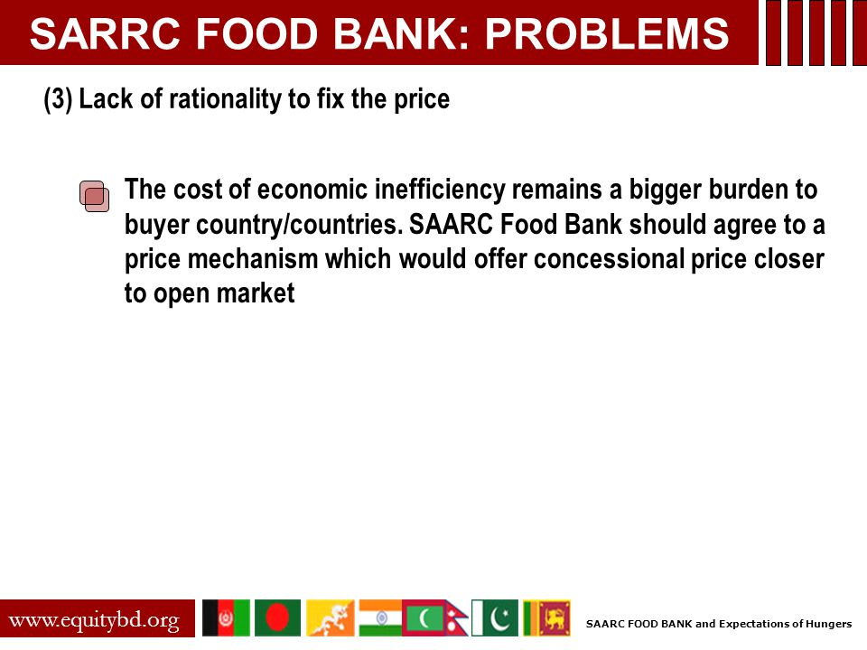 SARRC FOOD BANK: PROBLEMS The cost of economic inefficiency remains a bigger burden to buyer country/countries.