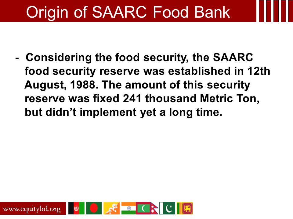 Origin of SAARC Food Bank - Considering the food security, the SAARC food security reserve was established in 12th August, 1988.