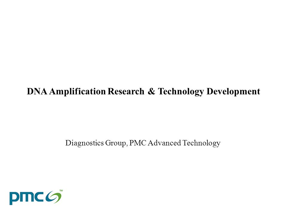 Diagnostics Group, PMC Advanced Technology DNA Amplification Research & Technology Development