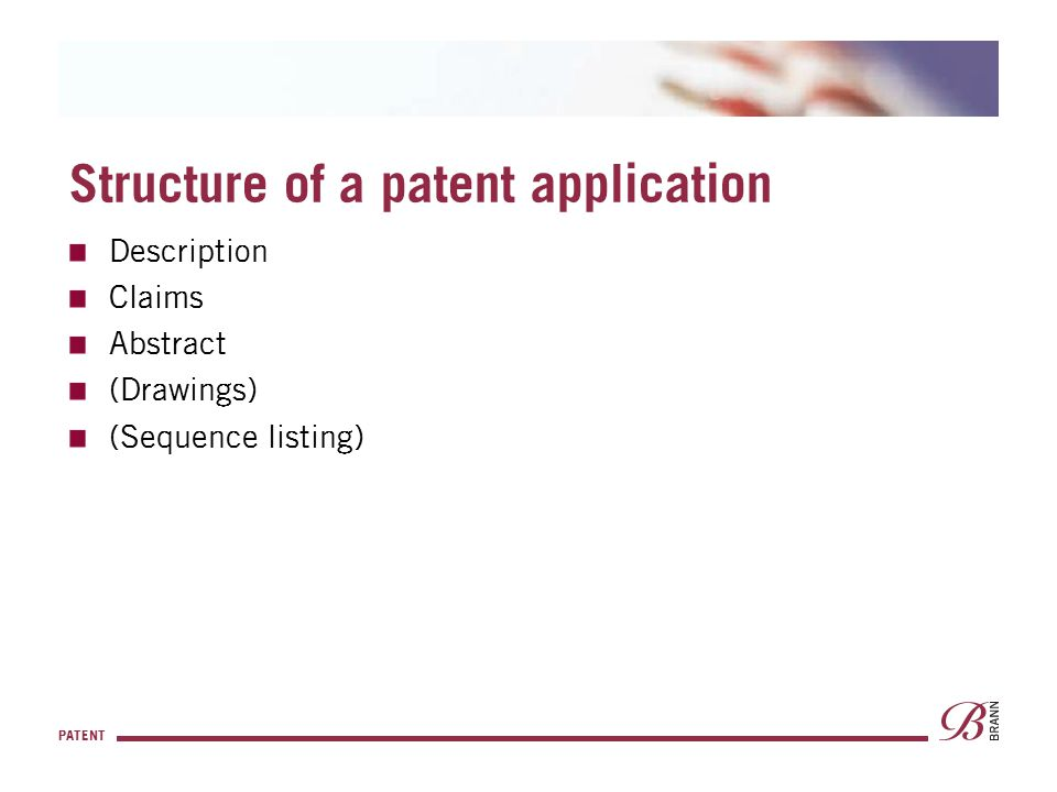 PATENT Structure of a patent application Description Claims Abstract (Drawings) (Sequence listing)