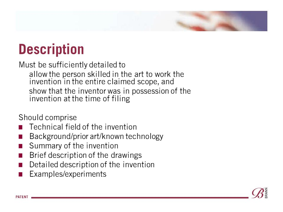PATENT Description Must be sufficiently detailed to allow the person skilled in the art to work the invention in the entire claimed scope, and show th