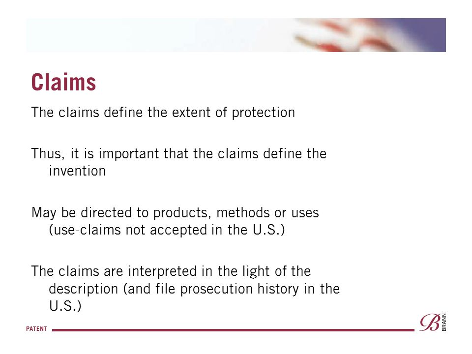 PATENT Claims The claims define the extent of protection Thus, it is important that the claims define the invention May be directed to products, metho