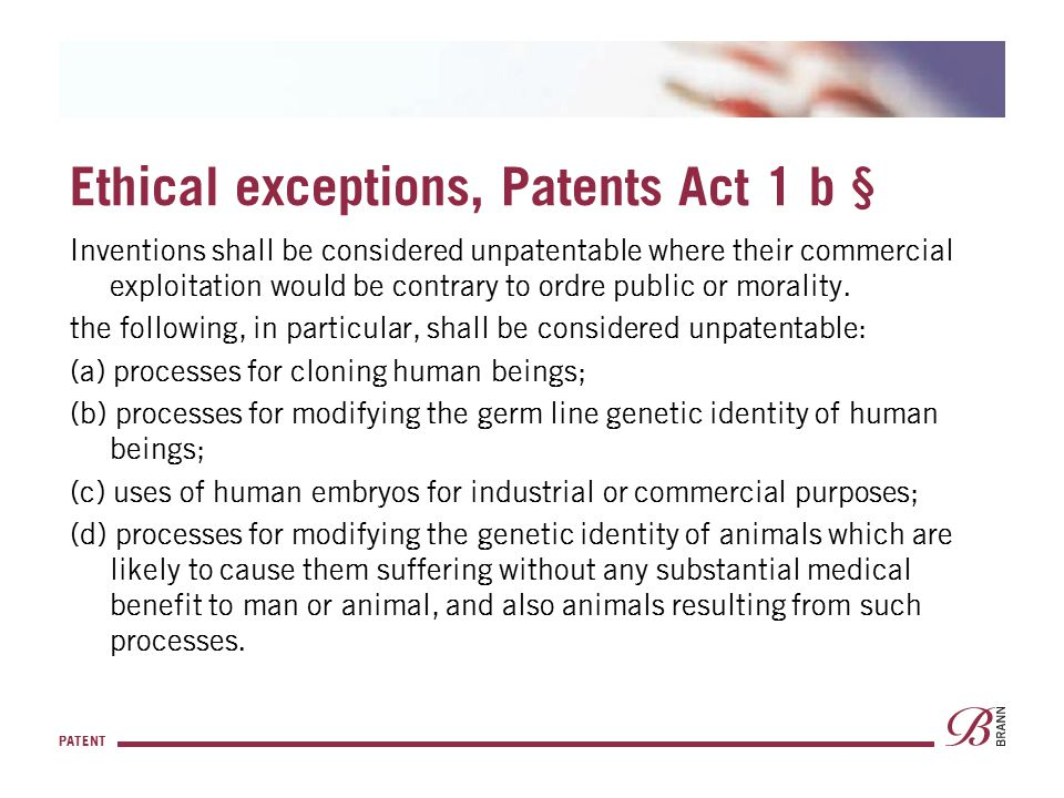 PATENT Ethical exceptions, Patents Act 1 b § Inventions shall be considered unpatentable where their commercial exploitation would be contrary to ordr