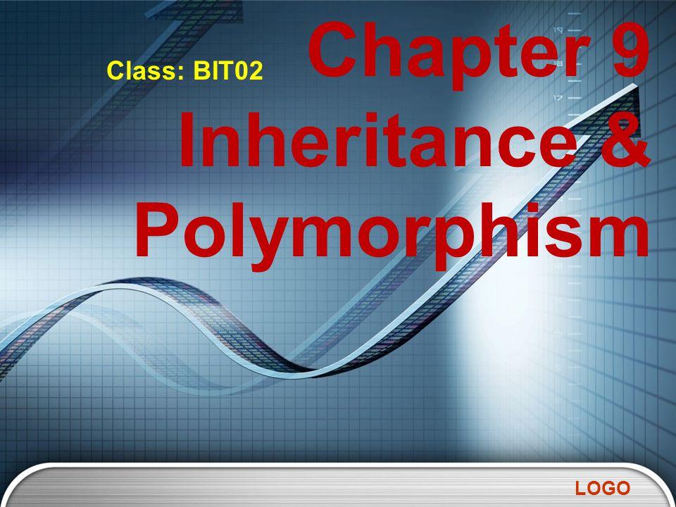 LOGO Chapter 9 Inheritance & Polymorphism Class: BIT02