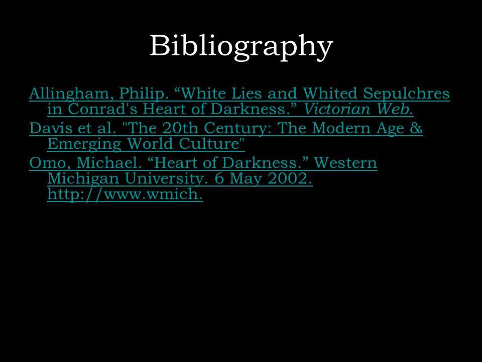 "Bibliography Allingham, Philip. ""White Lies and Whited Sepulchres in Conrad's Heart of Darkness."" Victorian Web. Davis et al."
