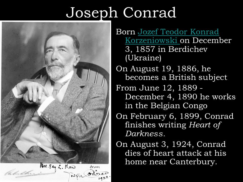 Joseph Conrad Born Jozef Teodor Konrad Korzeniowski on December 3, 1857 in Berdichev (Ukraine)Jozef Teodor Konrad Korzeniowski On August 19, 1886, he