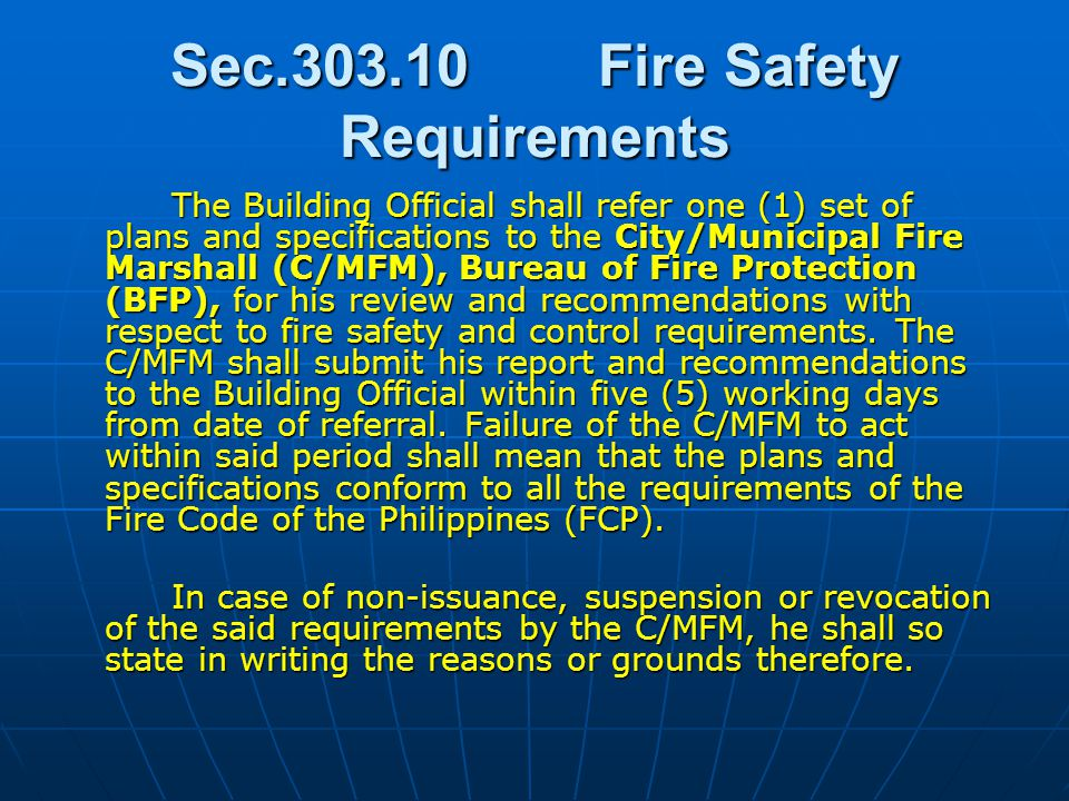 Sec.303.10Fire Safety Requirements The Building Official shall refer one (1) set of plans and specifications to the City/Municipal Fire Marshall (C/MF