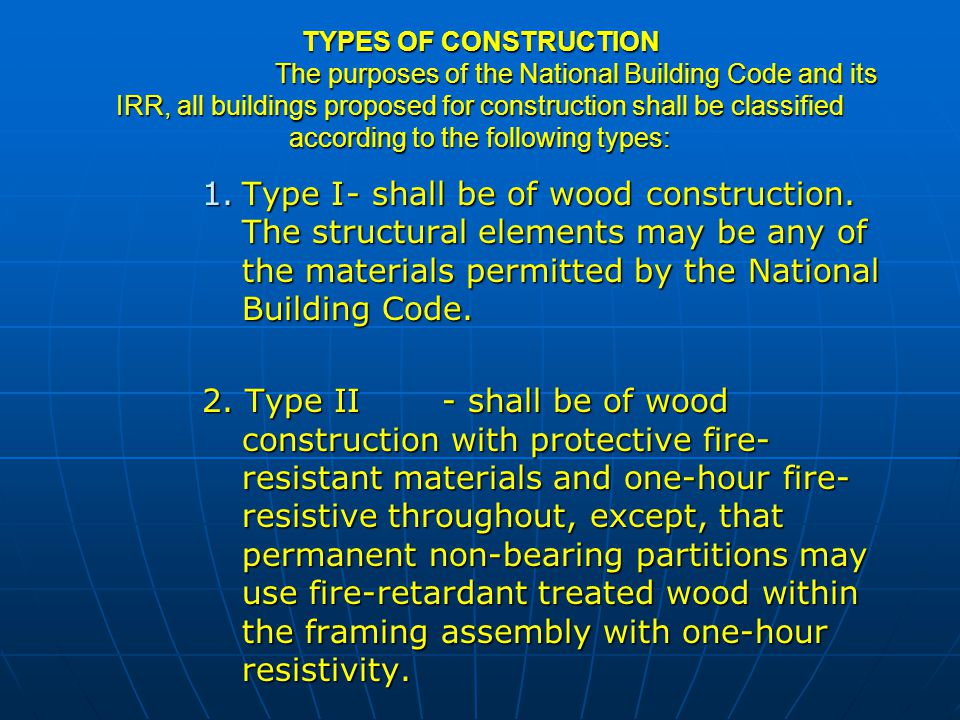 TYPES OF CONSTRUCTION The purposes of the National Building Code and its IRR, all buildings proposed for construction shall be classified according to