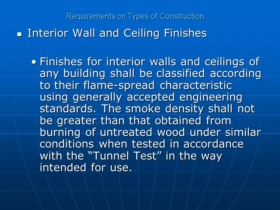 Requirements on Types of Construction…. Interior Wall and Ceiling Finishes Interior Wall and Ceiling Finishes Finishes for interior walls and ceilings