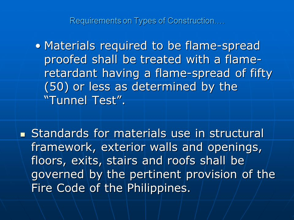 Requirements on Types of Construction…. Materials required to be flame-spread proofed shall be treated with a flame- retardant having a flame-spread o