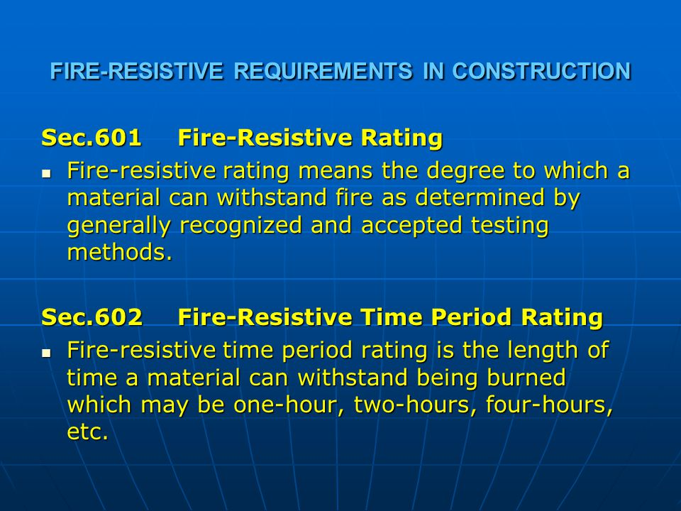 FIRE-RESISTIVE REQUIREMENTS IN CONSTRUCTION Sec.601Fire-Resistive Rating Fire-resistive rating means the degree to which a material can withstand fire