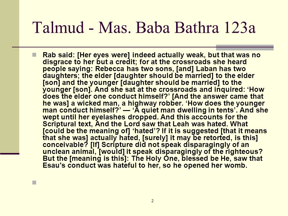 2 Talmud - Mas. Baba Bathra 123a Rab said: [Her eyes were] indeed actually weak, but that was no disgrace to her but a credit; for at the crossroads s