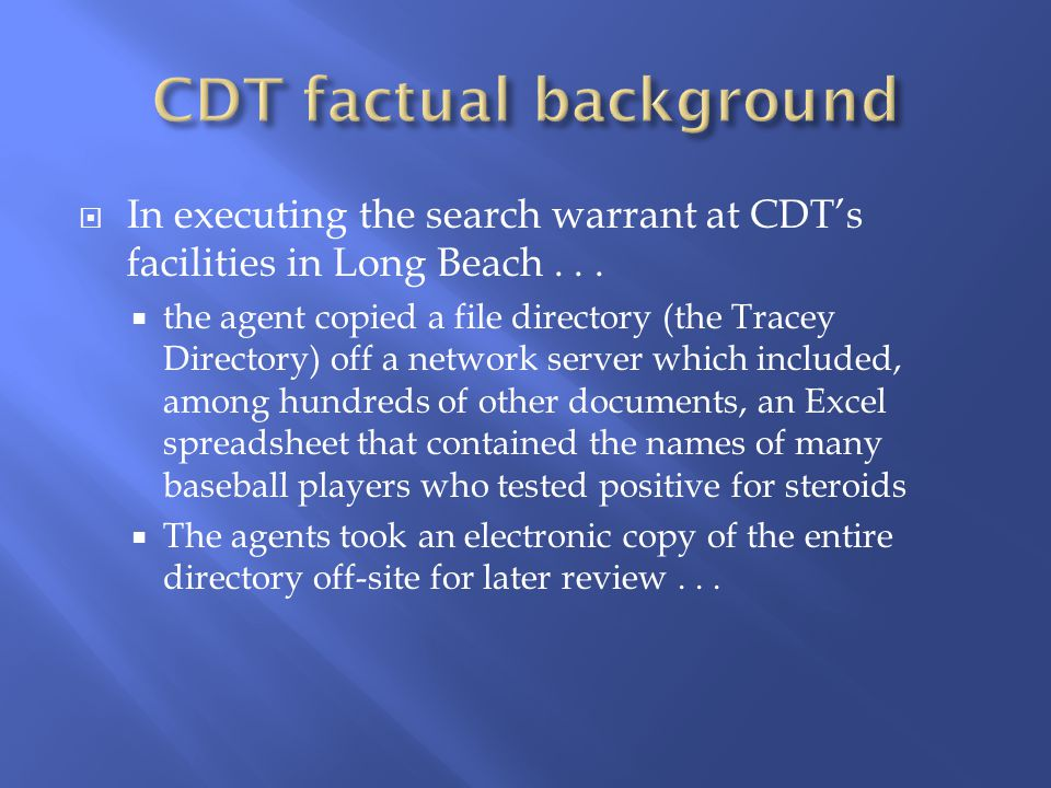  In executing the search warrant at CDT's facilities in Long Beach...