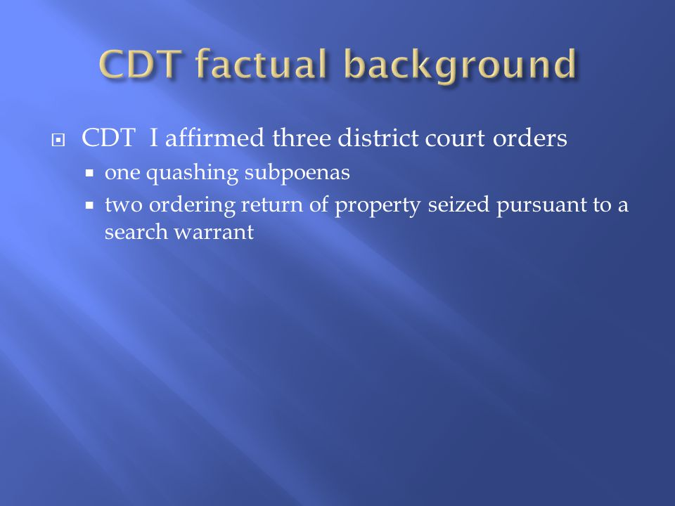  CDT I affirmed three district court orders  one quashing subpoenas  two ordering return of property seized pursuant to a search warrant