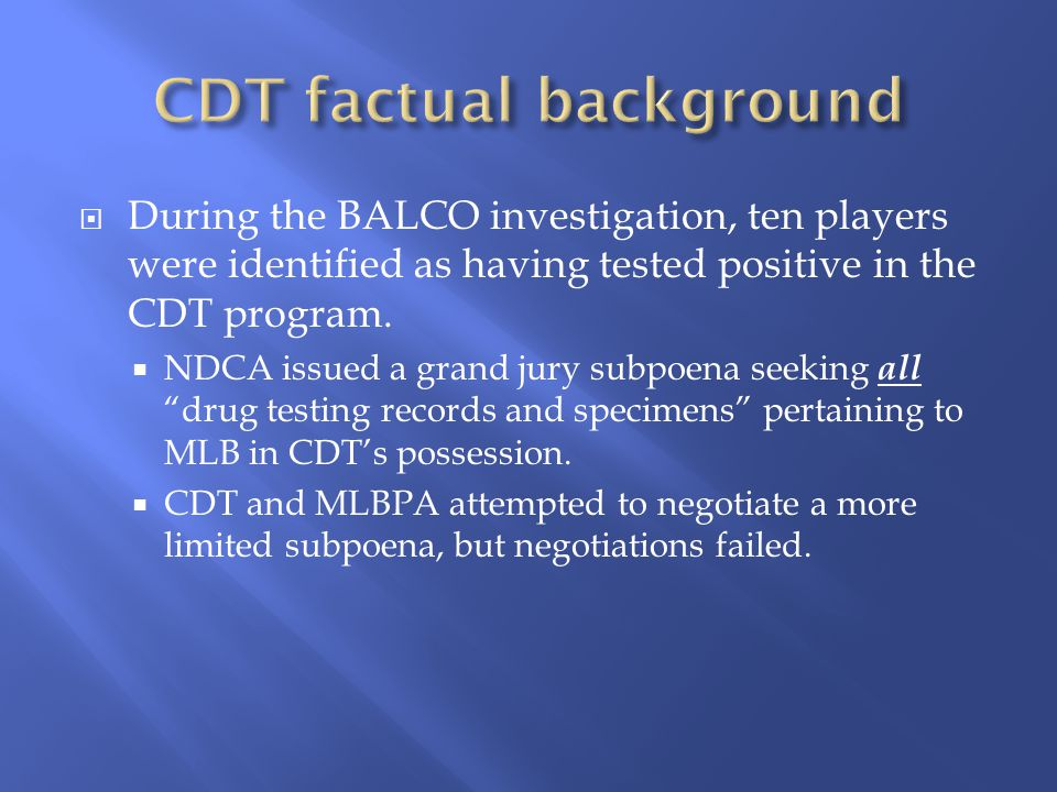 During the BALCO investigation, ten players were identified as having tested positive in the CDT program.