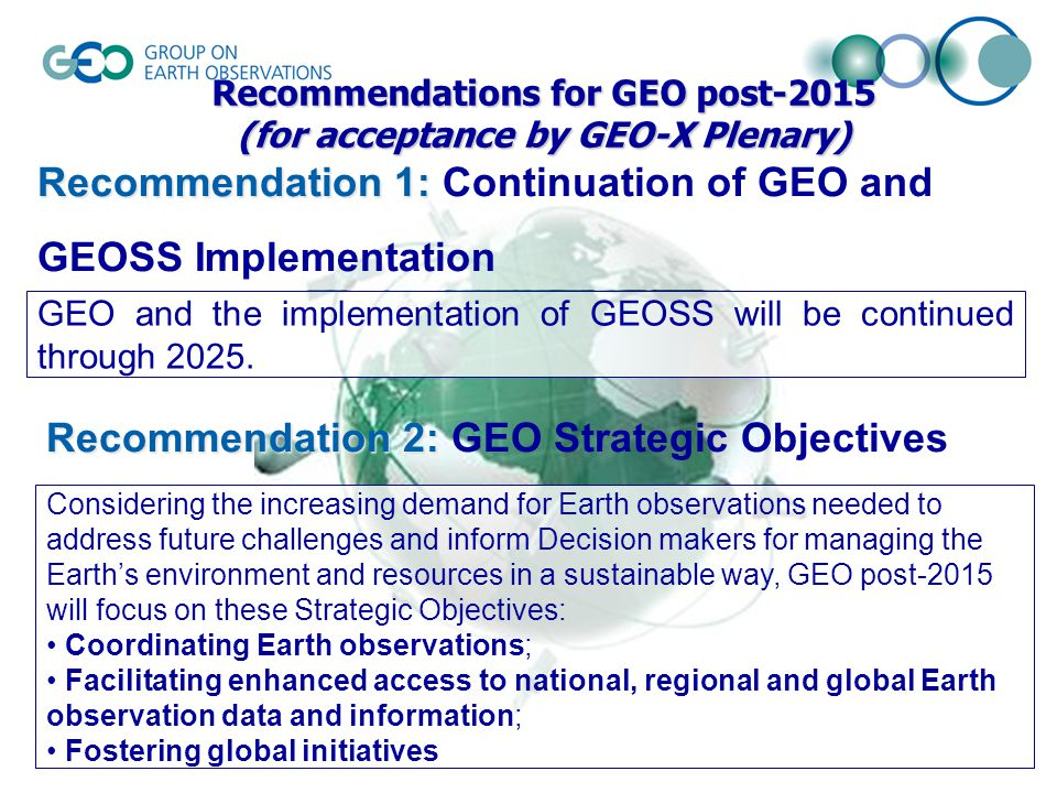 Recommendation 1: Recommendation 1: Continuation of GEO and GEOSS Implementation GEO and the implementation of GEOSS will be continued through 2025.