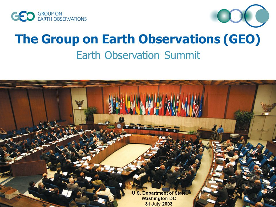 U.S. Department of State Washington DC 31 July 2003 The Group on Earth Observations (GEO) Earth Observation Summit
