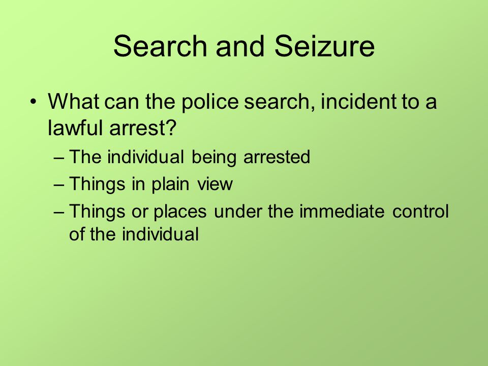 Search and Seizure What can the police search, incident to a lawful arrest.