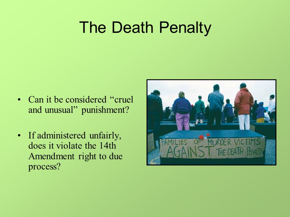 The Death Penalty Can it be considered cruel and unusual punishment.