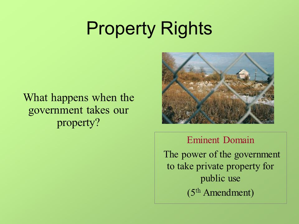 Property Rights What happens when the government takes our property.