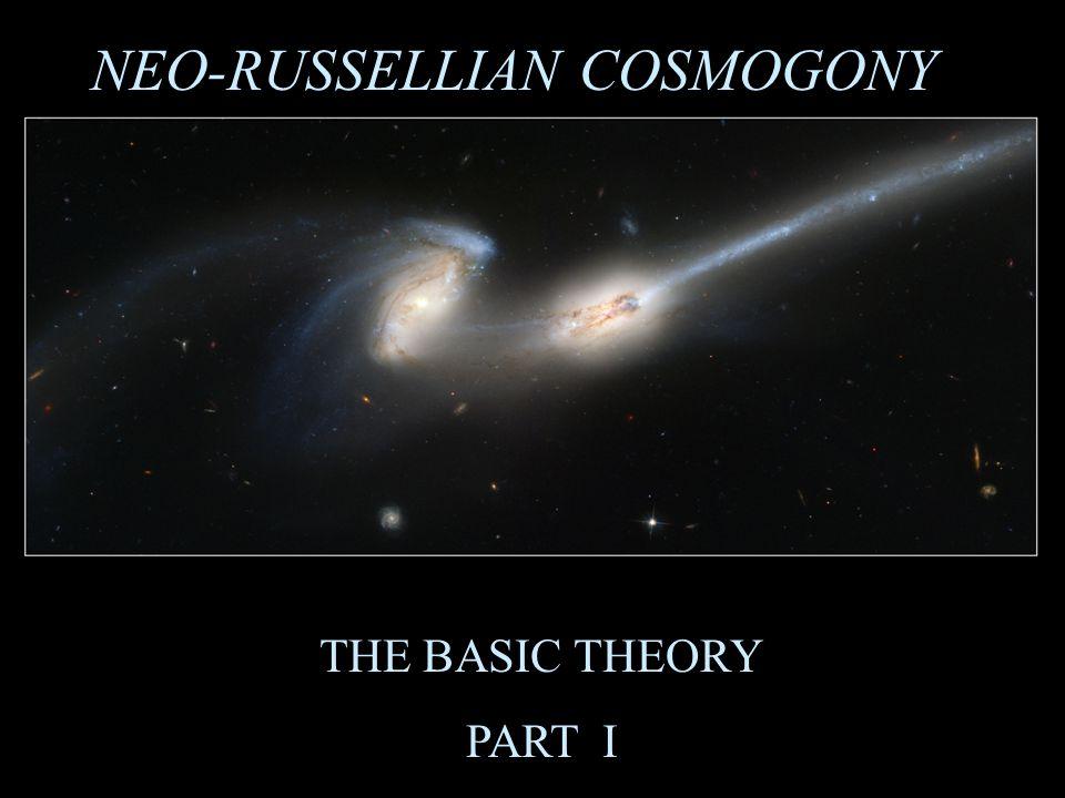 NEO-RUSSELLIAN COSMOGONY THE BASIC THEORY PART I