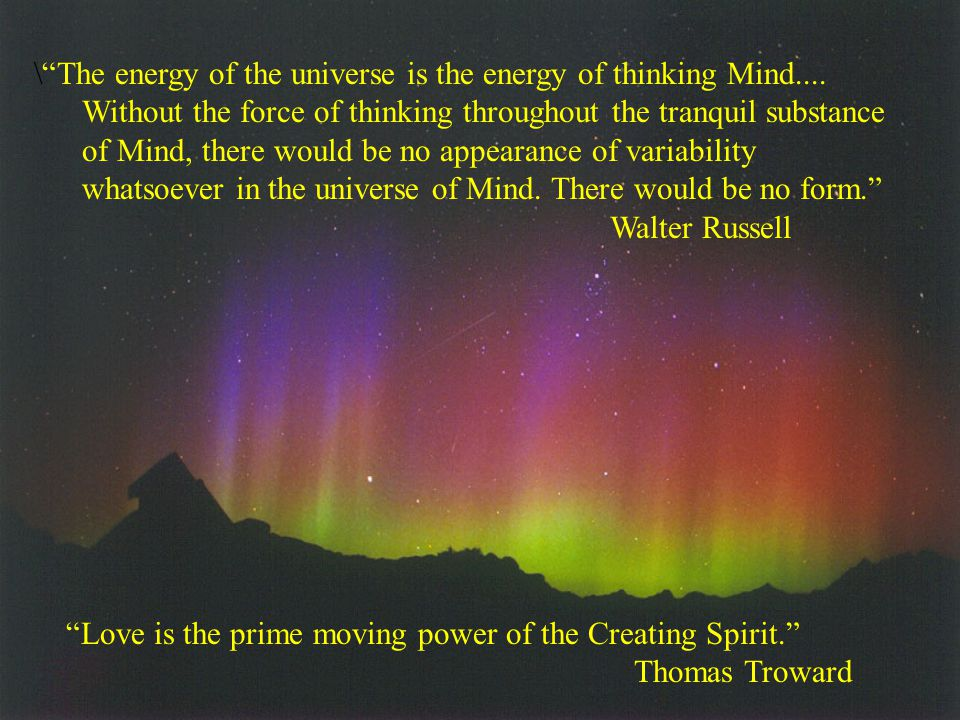 \ The energy of the universe is the energy of thinking Mind....