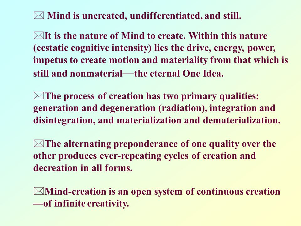 * Mind is uncreated, undifferentiated, and still. *It is the nature of Mind to create.