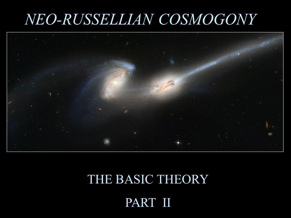 NEO-RUSSELLIAN COSMOGONY THE BASIC THEORY PART II