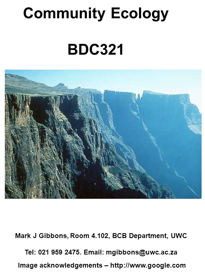 Community Ecology BDC321 Mark J Gibbons, Room 4.102, BCB Department, UWC Tel: 021 959 2475.