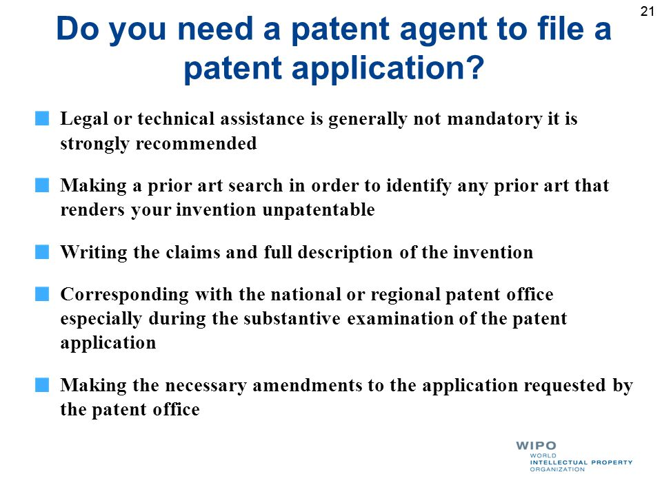 21 Do you need a patent agent to file a patent application.