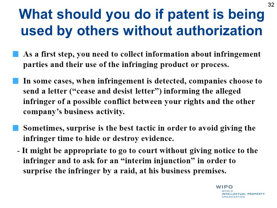 32 What should you do if patent is being used by others without authorization As a first step, you need to collect information about infringement parties and their use of the infringing product or process.