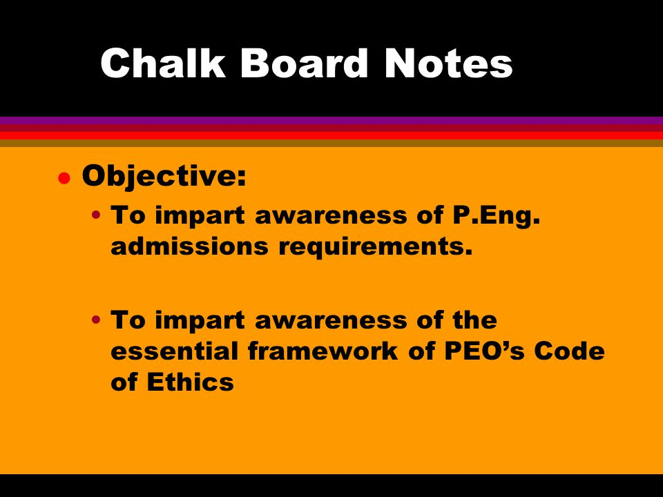 Chalk Board Notes l Objective: To impart awareness of P.Eng.