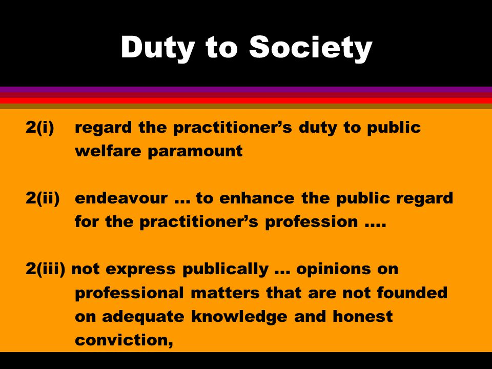 Duty to Society 2(i)regard the practitioner's duty to public welfare paramount 2(ii)endeavour...