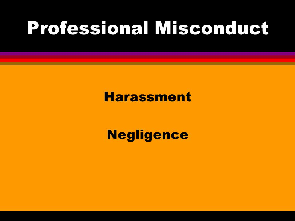 Professional Misconduct Harassment Negligence