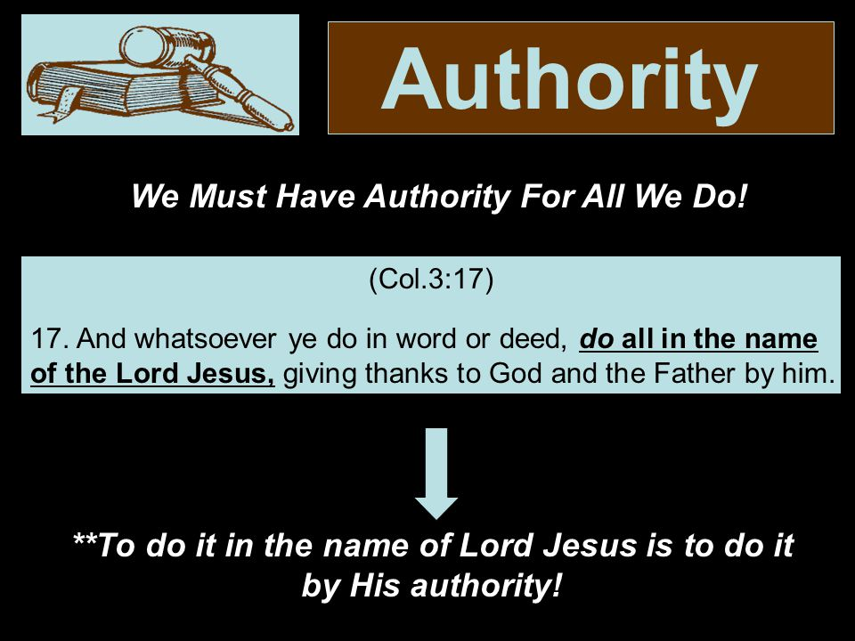Authority (Col.3:17) 17.